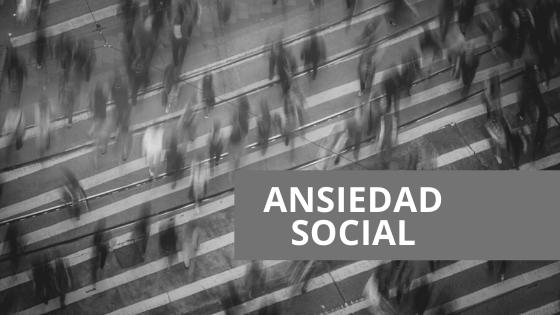 ¿Qué es la ansiedad social?